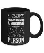 I Just Realized I am Not a Morning Person I'm A Coffee Person Funny Coff... - £16.50 GBP