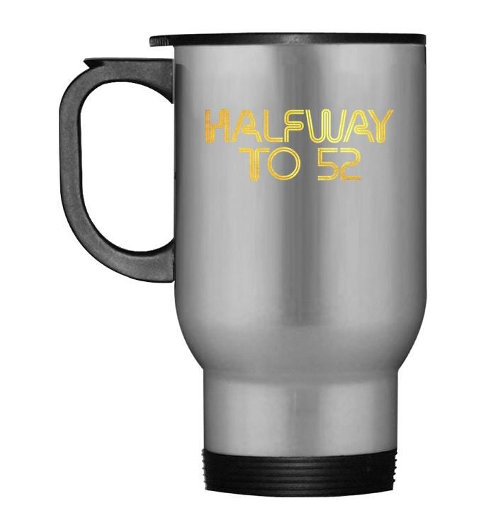 Primary image for Halfway to 52 Travel Mug Cute Golden 26th Birthday Travel Mug