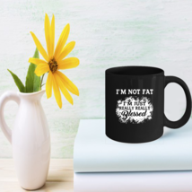 Fat funny Coffee Mugs unique funny gifts - $15.95