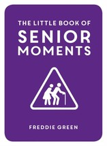 The Little Book of Senior Moments by Freddie Green Paperback Book Free U... - $8.47