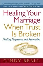 Healing Your Marriage When Trust Is Broken: Finding Forgiveness and Rest... - $11.87