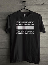 Stupidity is not a crime therefore you are free Men's T-Shirt - Custom (... - $19.12+