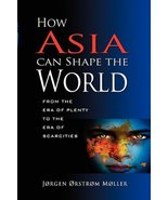How Asia Can Shape the World: From the Era of Plenty to the Era of Scarc... - $29.00