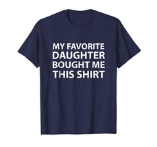 Brother Shirts - My Favorite daughter bought me this shirt - Funny Fathe... - $19.95+
