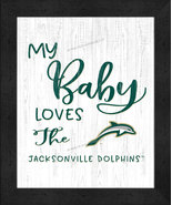 """""""My Baby Loves"""" the Jacksonville Dolphins -12x16 Textured Look Framed Print - $39.95"""