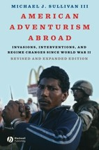 American Adventurism Abroad: Invasions, Interventions, and Regime Change... - $34.99