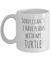 Turtle Mug Sorry I Cant I Have Plans With My Turtle Mom Dad Ceramic Coffee Cup - $18.57+