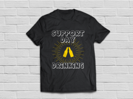 Support Day Drinking T-Shirt Funny Drinking Gift Shirt - $18.95