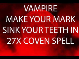 FULL COVEN 27X VAMPIRE MAKE YOUR MARK SINK YOUR TEETH IN MAGICK W JEWELRY Witch  - $45.00