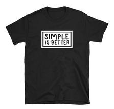 Simple is Better Unisex T-Shirt - $18.99