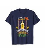 Uncle Shirts -   I Hate Tequila Said No Juan Ever Funny T-Shirt Gifts Men - $19.95+