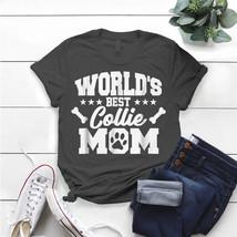 World'S Best Collie Mom Cute Dog Lover T- Shirt Birthday Funny Ideas Gif... - $15.99+