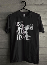 Use Thing Not People Men's T-Shirt - Custom (1612) - $19.12+