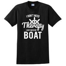 I don't need therapy I just need my boat birthday love sailing  T Shirt - $12.50