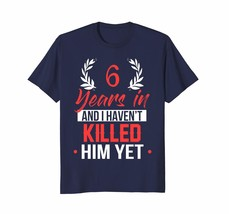 Funny Shirt -  6 Years In Shirt. 6th Year Anniversary Gift Idea for Her Men - $19.95+