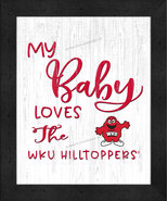 """""""My Baby Loves""""the Western Kentucky Hilltoppers-12x16 Textured Look Fram... - $39.95"""