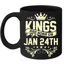 Kings Are Born On January 24th Birthday 11oz Coffee Mug Gift - $15.95