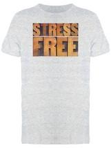 Wood Lettering Stress Free Men's Tee -Image by Shutterstock - $359,52 MXN+