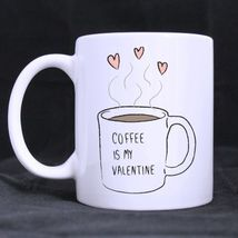 Custom Coffee is My Valentine White Ceramic Coffee Mug Office Home Decor... - $13.99