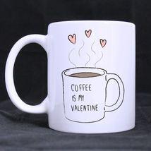 Custom Coffee is My Valentine White Ceramic Coffee Mug Office Home Decor Tea Cup - $13.99