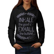 Inhale Good Exhale Sweatshirt Hoody Funny Women Hoodie - $21.99+