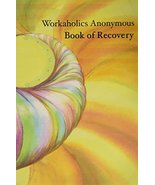 Workaholics Anonymous Book of Recovery [Paperback] WA World Services Org... - $12.45