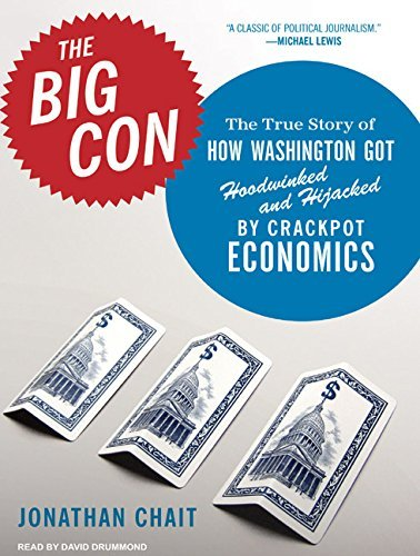 The Big Con: The True Story of How Washington Got Hoodwinked and Hijacked by Cra