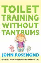 Toilet Training Without Tantrums [Paperback] Rosemond, John - $13.75