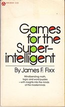 Games For The Superintelligent [Paperback] [Jan 01, 1972] James F. Fixx - $4.32