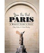 You Go Girl Paris: A Women's Guide to Paris (Paris Travel Guide) [Paperb... - $6.93