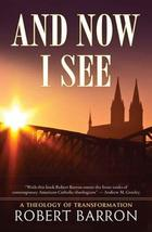 And Now I See . . .: A Theology of Transformation [Paperback] Barron, Ro... - $21.61
