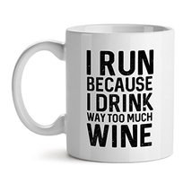 I Run Because I Drink Way Too Much Wine - Mad Over Mugs - Inspirational Unique P - $17.59