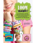 Loom Magic!: 25 Awesome, Never-Before-Seen Designs for an Amazing Rainbo... - $10.40