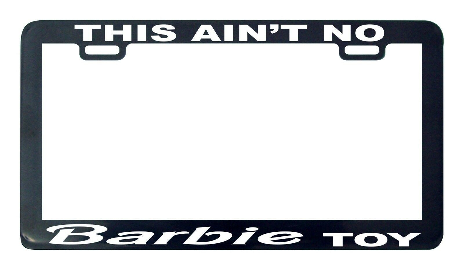 Primary image for This ain't no barbie toy funny license plate frame tag holder