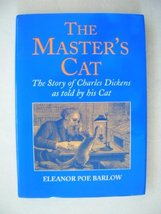 The Master's Cat: The Story of Charles Dickens As Told by His Cat Barlow, Eleano