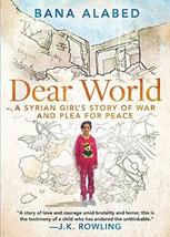 Dear World: A Syrian Girl's Story of War and Plea for Peace Alabed, Bana image 1