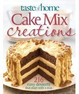 Taste of Home: Cake Mix Creations: 216 Easy Desserts that Start with a M... - $8.68