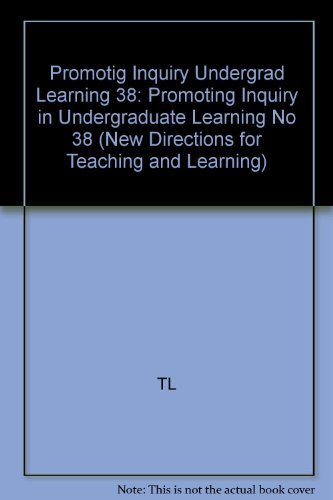 Promoting Inquiry in Undergraduate Learning: New Directions for Teaching and Lea