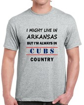I Might Live In Arkansas But Im Always In Cubs Country Tee Chicago Fan T... - $21.26+