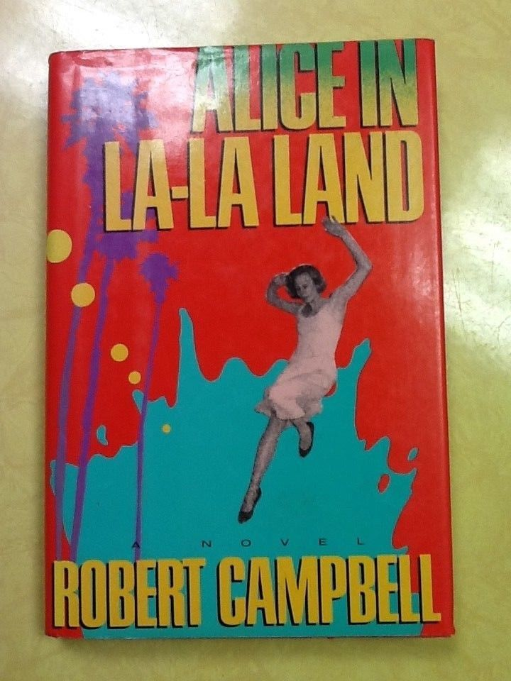 Alice In La-La Land Robert Campbell Hardcover Book