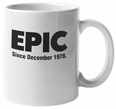 Epic, Since December 1978. Heroic Coffee & Tea Mug For Mom, Dad, Sister, Brother - $19.59
