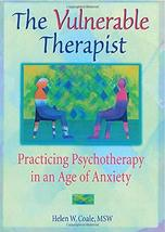 The Vulnerable Therapist: Practicing Psychotherapy in an Age of Anxiety ... - $9.99
