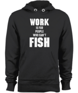Work is for People Who Can't Fish Hoodie Fishing Hooded Sweatshirts Blac... - $43.95