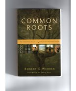 Common Roots: The Original Call to an Ancient-Future Faith by Robert Webber - $12.50