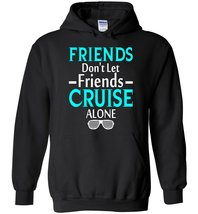 Friends Don't Let Friends Cruise Alone Blend Hoodie - $32.99+