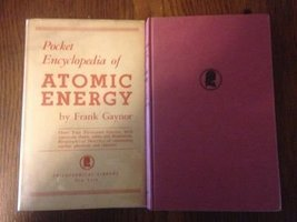 Pocket encyclopedia of atomic energy [Jan 01, 1950] Gaynor, Frank - $14.99