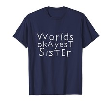 Dad Shirts -  Worlds Okayest Sister t-shirt | Funny I love my sister tee Men - $19.95+