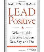 Lead Positive: What Highly Effective Leaders See, Say, and Do [Hardcover... - $12.38
