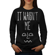 Was Not Me Saying Funny Jumper Joke Face Women Sweatshirt - $18.99