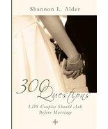 300 Questions LDS Couples Should Ask Before Marriage Shannon L. Alder - $2.00